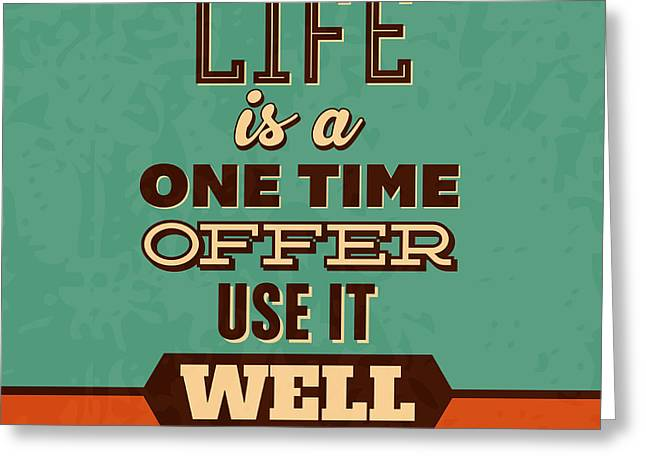 Life Is A One Time Offer Greeting Card by Naxart Studio