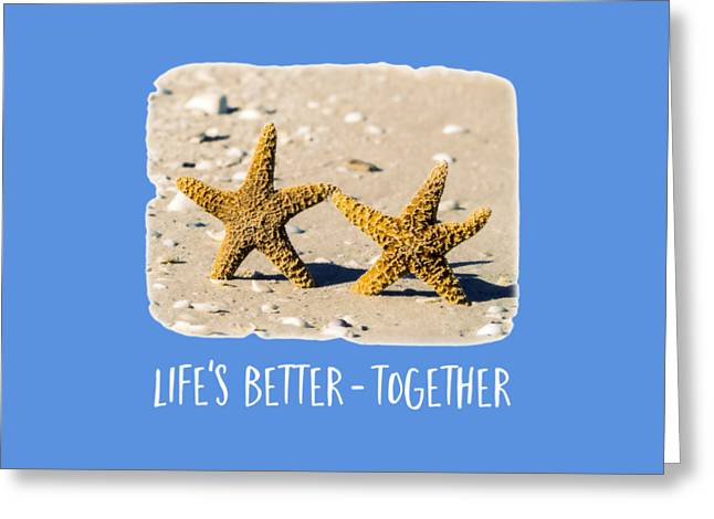 Life Is Better Together Tee Version Greeting Card by Edward Fielding