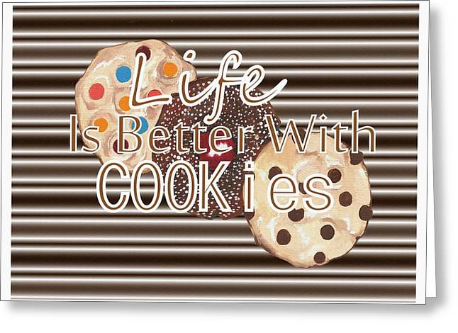 Life Is Better With Cookies Greeting Card by Kathleen Sartoris