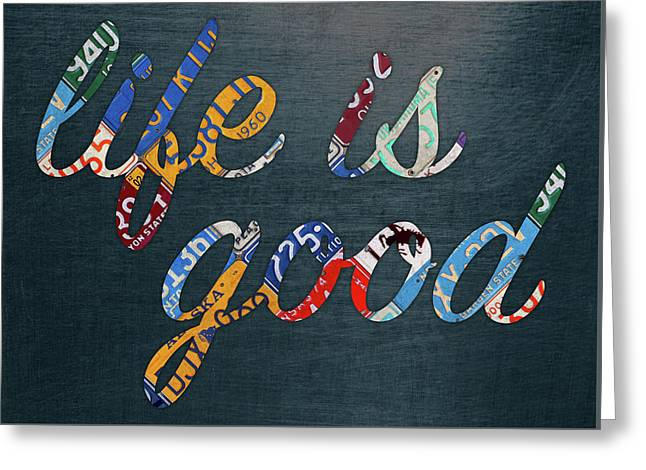 Life Is Good Lettering Word Phrase In Recycled Vintage License Plates On Metal Greeting Card by Design Turnpike