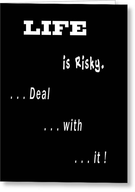 Life Is Risky . . . Greeting Card by Daniel Hagerman