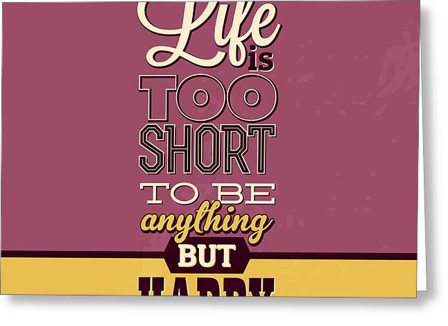 Life Is Too Short Greeting Card by Naxart Studio