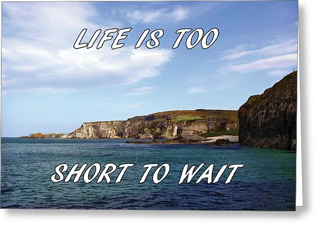Greeting Card featuring the photograph Life Is Too Short To Wait by Colin Clarke