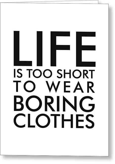 Life Is Too Short To Wear Boring Clothes - Minimalist Print - Typography - Quote Poster Greeting Card
