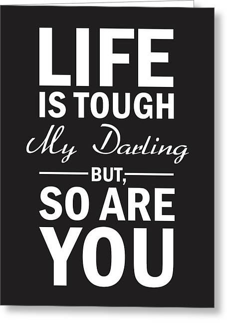 Life Is Tough My Darling, But So Are You Greeting Card