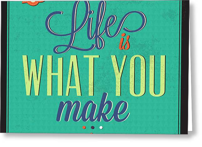Life Is What You Make It Greeting Card by Naxart Studio