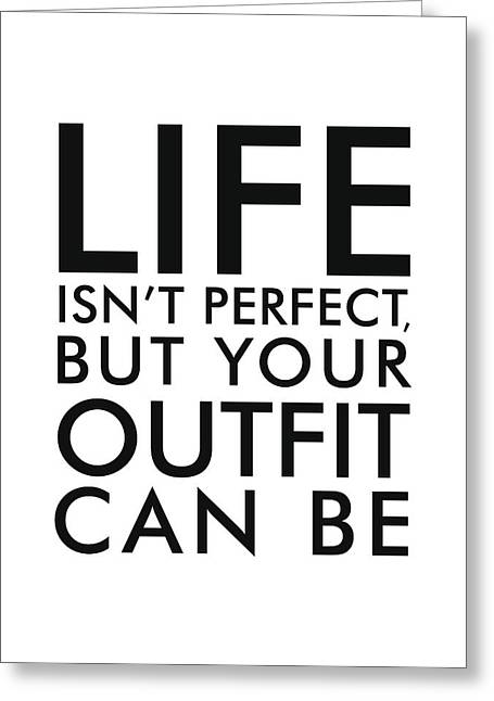 Life Isn't Perfect, But Your Outfit Can Be - Minimalist Print - Typography - Quote Poster Greeting Card