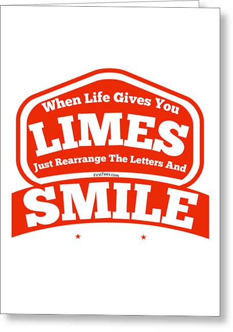 Limes And Smiles Greeting Card by FirstTees Motivational Artwork