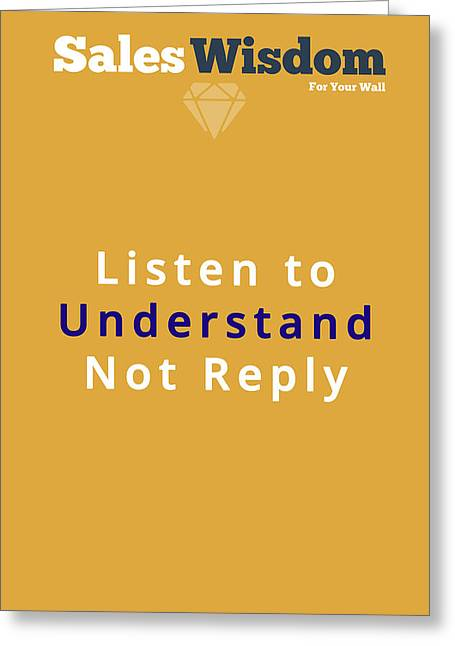 Listen To Understand Greeting Card by Ike Krieger