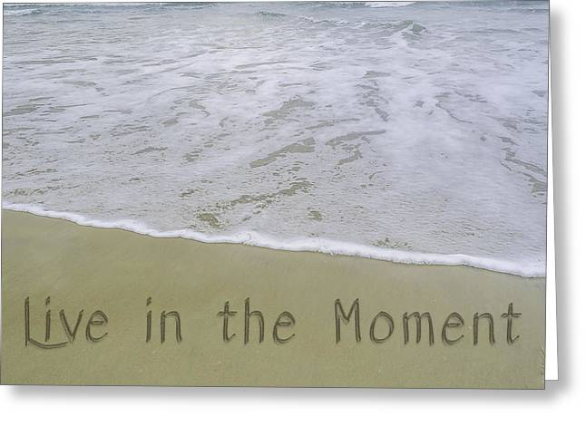 Live In The Moment  Greeting Card by Arte  Turquesa