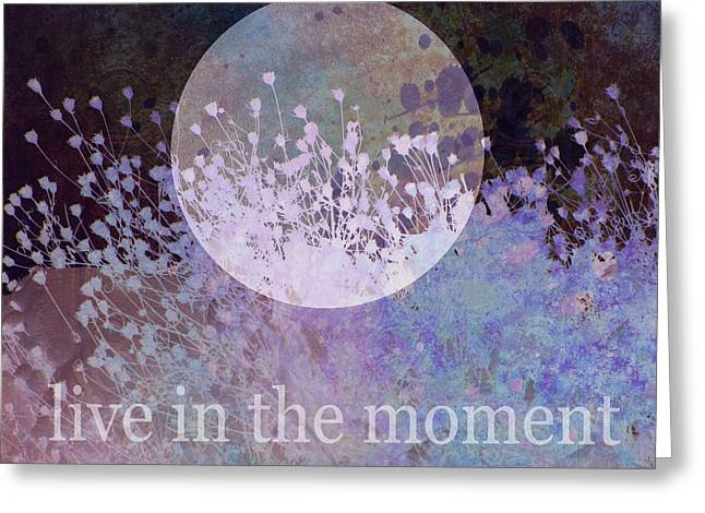 Live In The Moment -nature Art With Text Greeting Card by Ann Powell