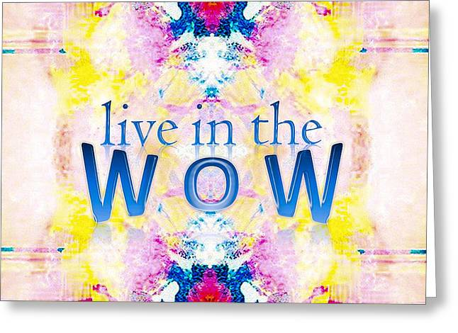 Live In The Wow Greeting Card