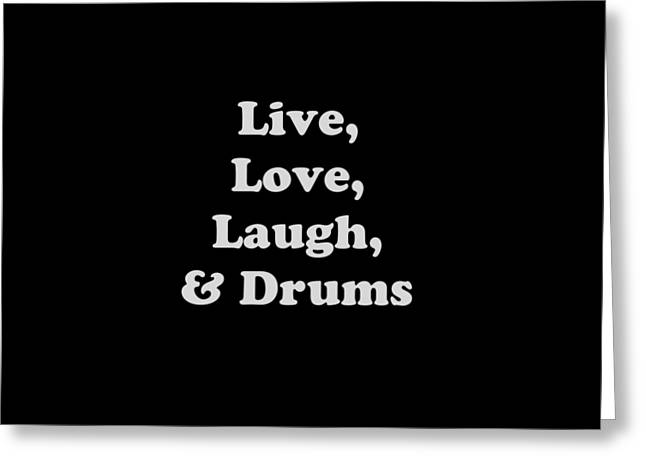 Live Love Laugh And Drums 5603.02 Greeting Card by M K  Miller
