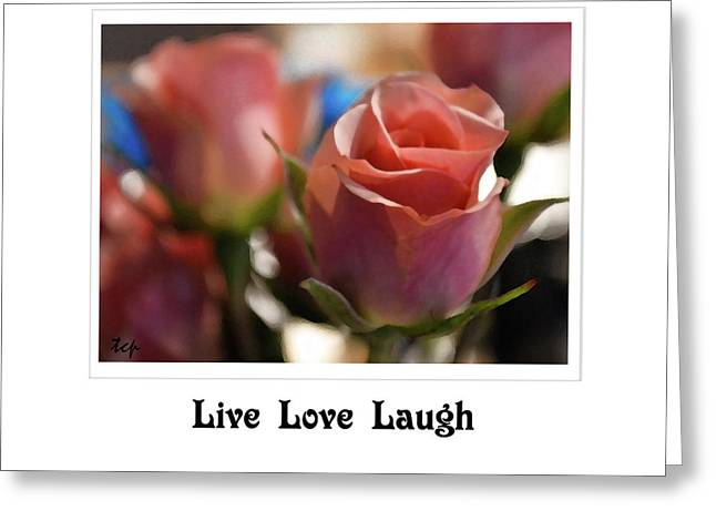 Greeting Card featuring the photograph Live Love Laugh by Traci Cottingham