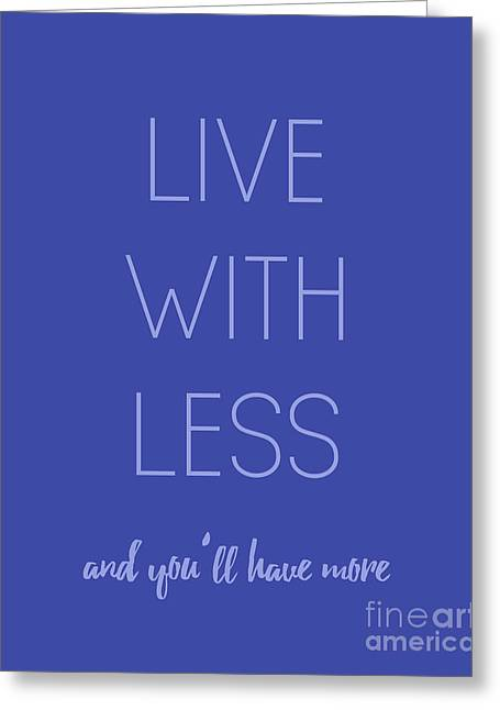 Live With Less, You'll Have More Greeting Card