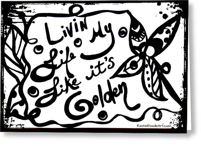 Greeting Card featuring the drawing Livin My Life Like It's Golden by Rachel Maynard