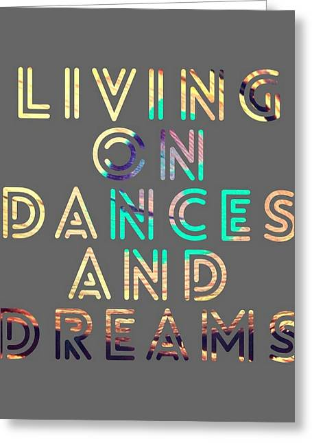 Living On Dances And Dreams Greeting Card