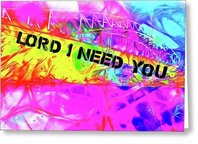 Lord I Need You Original Greeting Card