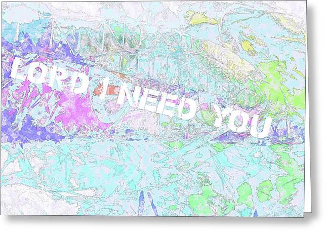 Lord I Need You White Greeting Card