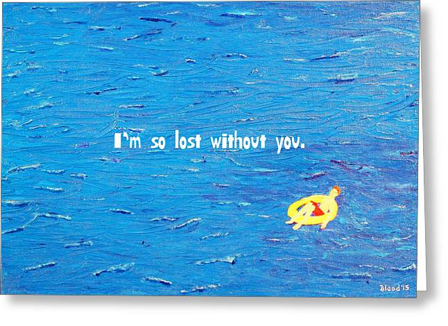 Lost Without You Greeting Card Greeting Card