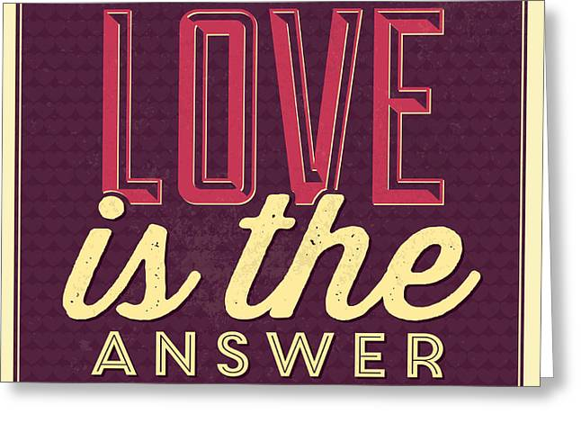 Love Is The Answer Greeting Card by Naxart Studio