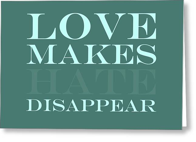 Love Makes Hate Disappear  Greeting Card by Liesl Marelli