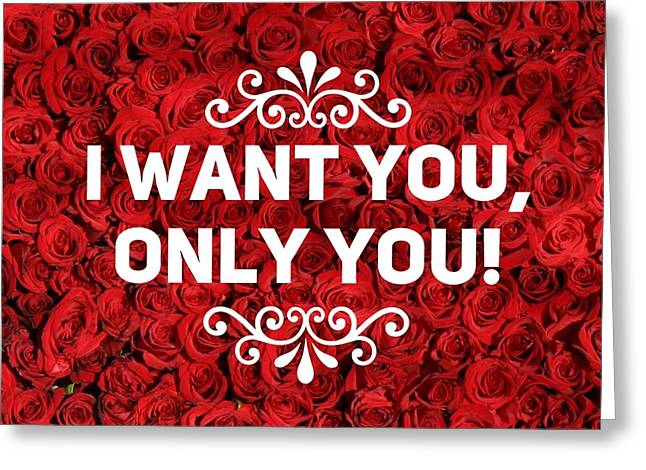 Love Quote I Want You Only You Greeting Card