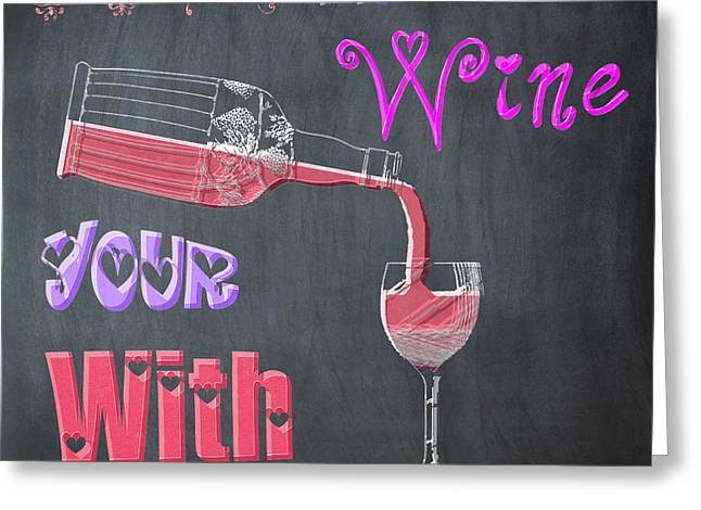 Love The Wine Your With - Chalk Greeting Card