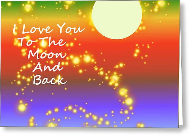 Greeting Card featuring the digital art Love You To The Moon And Back by Kathleen Sartoris