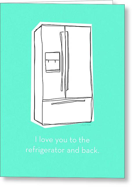 Love You To The Refrigerator- Art By Linda Woods Greeting Card