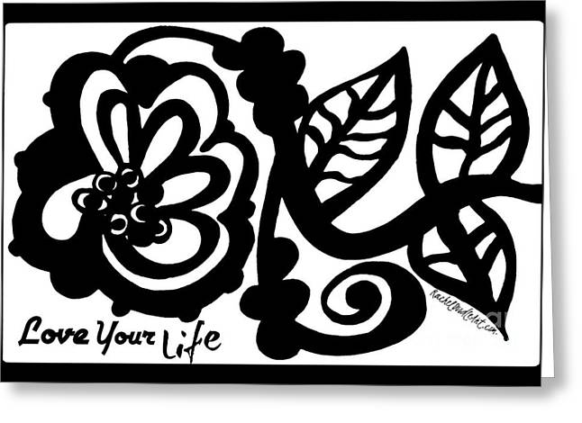 Greeting Card featuring the drawing Love Your Life by Rachel Maynard