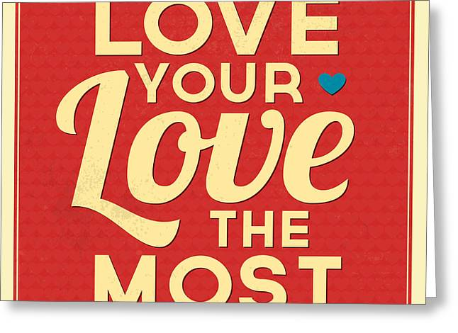 Love Your Love The Most Greeting Card by Naxart Studio