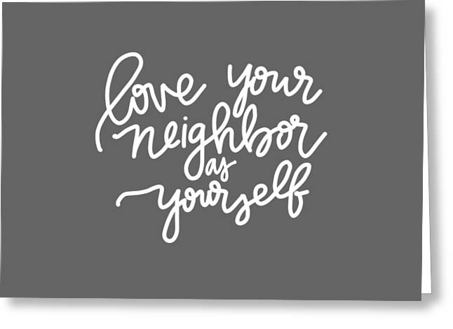 Love Your Neighbor Greeting Card by Nancy Ingersoll