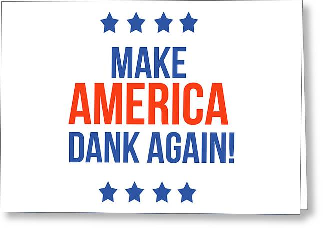 Make America Dank Again- Art By Linda Woods Greeting Card by Linda Woods