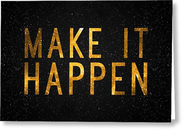 Make It Happen Greeting Card by Taylan Apukovska