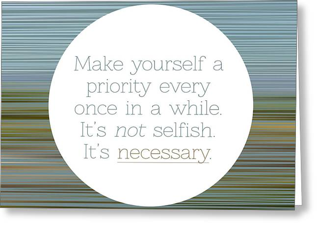 Make Yourself A Priority  Greeting Card