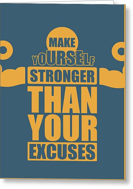 Make Yourself Stronger Than Your Excuses Gym Motivational Quotes Poster Greeting Card by Lab No 4