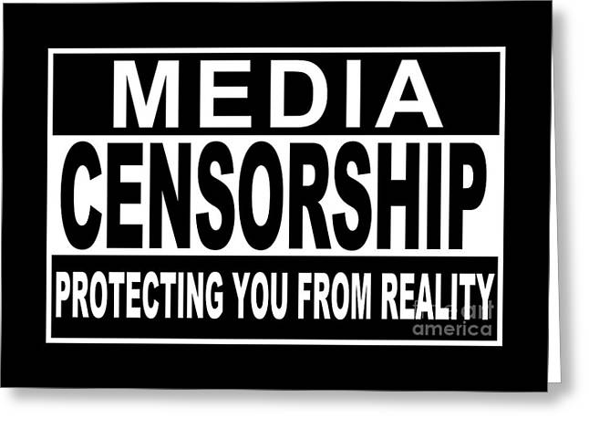 Media Censorship Protecting You From Reality Greeting Card by Bruce Stanfield