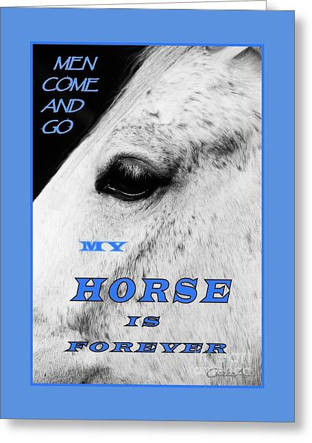 Men Come And Go - My Horse Is Forever Greeting Card