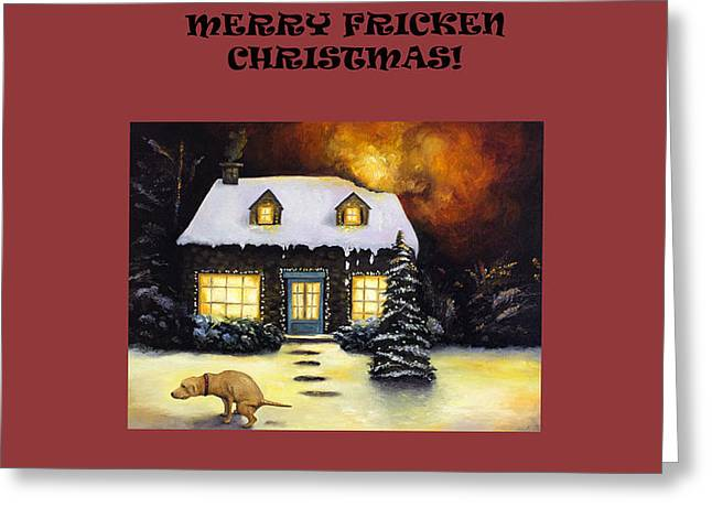 Merry Fricken Christmas Greeting Card by Leah Saulnier The Painting Maniac