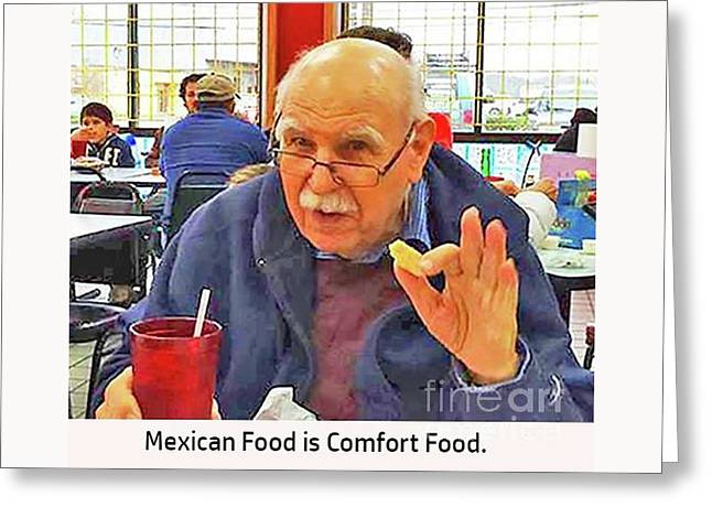 Mexican Food Is Comfort Food Greeting Card by Fred Jinkins