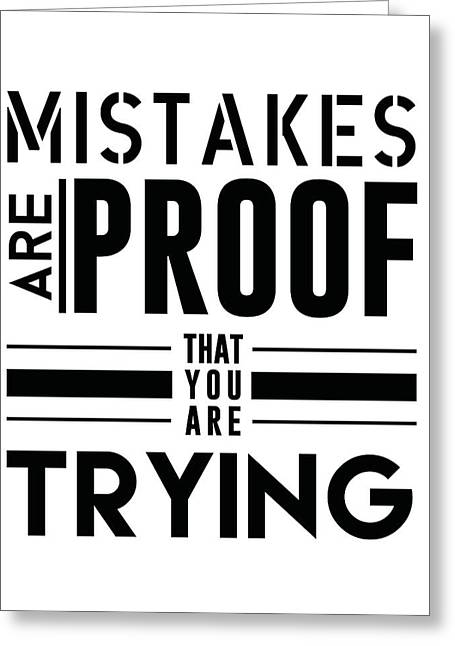 Mistakes Are Proof That You Are Trying Greeting Card
