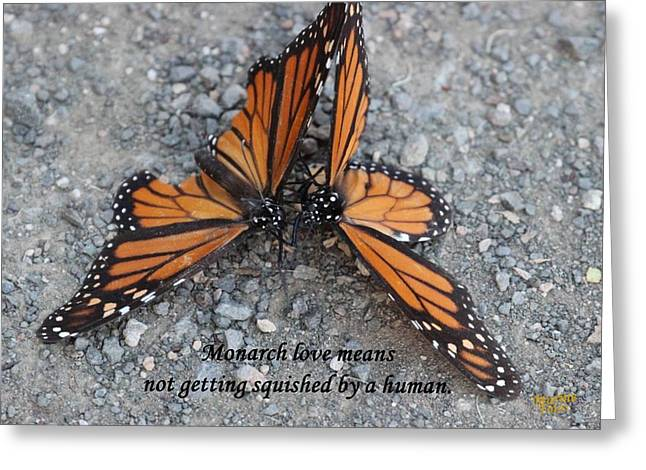 Monarch Love Means Not Getting Squished  Greeting Card