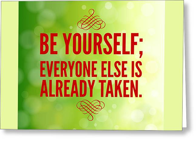 Motivational Quote Be Yourself Everyone Else Is Already Taken Greeting Card