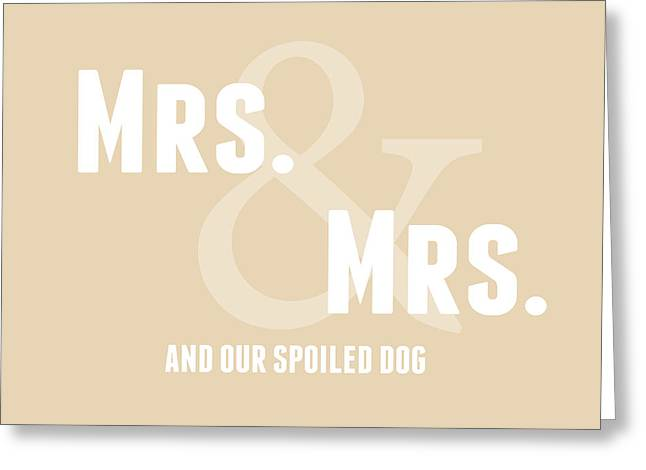 Mrs And Mrs And Dog- Sand Greeting Card by Linda Woods