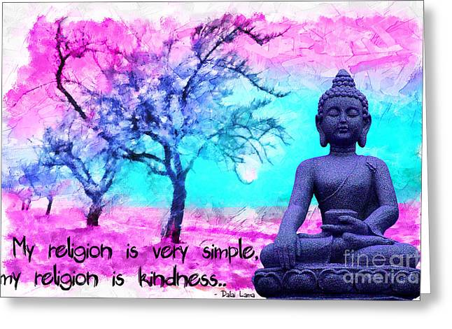 Greeting Card featuring the mixed media My Religion Is Very Simple. My Religion Is Kindness.. His Holiness, Dalai Lama Xiv, Tenzin Gyatso.  by Lita Kelley