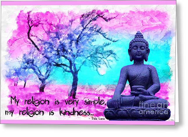 My Religion Is Very Simple. My Religion Is Kindness.. His Holiness, Dalai Lama Xiv, Tenzin Gyatso.  Greeting Card