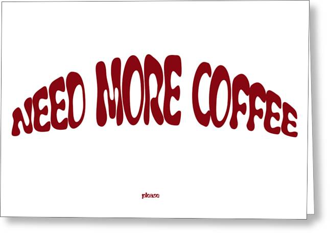 Need More Coffee Greeting Card