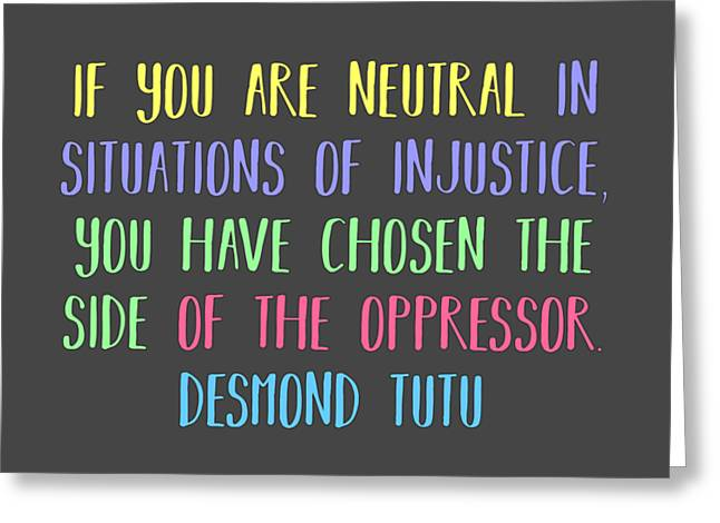 Neutrality By Desmond Tutu Greeting Card by Liesl Marelli