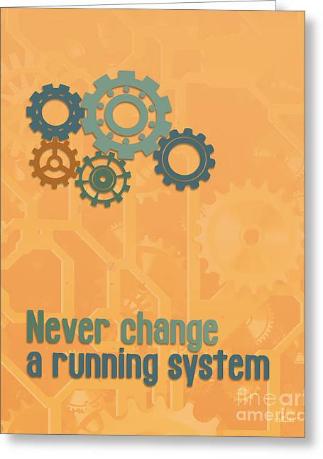 Never Change A Running System Greeting Card